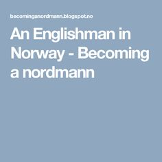 An Englishman in Norway - Becoming a nordmann