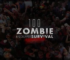 100 Zombie Apocalypse survival essentials. Some of its cheesy but good stuff