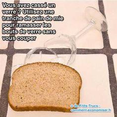 Utilisez une tranche de pain de mie pour ramasser les bouts de verre sans vous couper