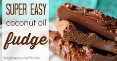 The Easiest Coconut Oil Fudge You'll Ever Make! - 1/2 cup virgin coconut oil, 1/2 cup organic cocoa powder, 1/4 cup raw honey, dash of vanilla (optional) .  Mix together and refrigerate.