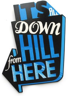 It's all downhill from here – 46 x 60 cm Screenprinted wooden hanging sign by Andy Smith Illustration Typography Letters, Typography Poster, Creative Typography, Hand Painted Signs, Typography Inspiration, Design Inspiration, Design Ideas, Lettering Design, Decoration