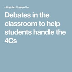 Debates in the classroom to help students handle the 4Cs