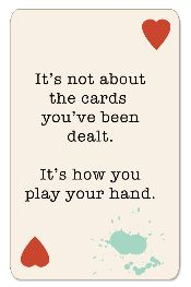 Play your cards right....
