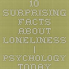10 Surprising Facts About Loneliness | Psychology Today