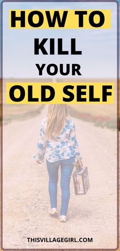 how to kill your old self. how to reinvent yourself. 10 simple tips to reinvent yourself. #personalgrowth #selflove