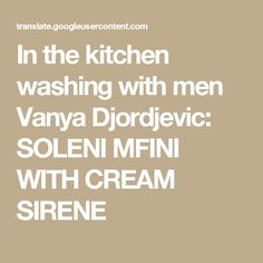 In the kitchen washing with men Vanya Djordjevic: SOLENI MFINI WITH CREAM SIRENE