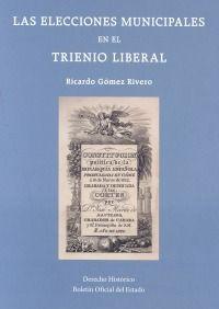 Gómez Rivero, Ricardo: Las elecciones municipales en el Trienio Liberal Madrid : Agencia Estatal Boletín Oficial del Estado, 2015, 237 p.
