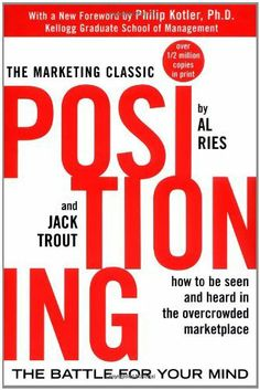 Positioning: The battle for your mind. How to be seen and heard in the overcrowded marketplace de Al Ries, http://www.amazon.es/dp/0071373586/ref=cm_sw_r_pi_dp_9GM7sb1H6CT53