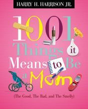 1001 Things it Means to Be a Mom: (the Good, the Bad, and the Smelly) [Paperback]