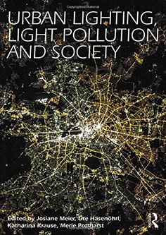 Urban Lighting, Light Pollution and Society by Josiane Meier  http://primo.lib.umn.edu/primo_library/libweb/action/dlDisplay.do?vid=TWINCITIES&docId=UMN_ALMA51613793300001701