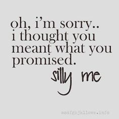 If you break a promise...you best make up for it. If you don't then your word is crap - T.G.