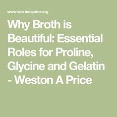 Why Broth is Beautiful: Essential Roles for Proline, Glycine and Gelatin - Weston A Price