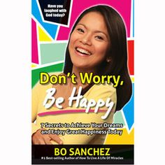 don't worry, be happy -bo sanchez Book Authors, Books, Don't Worry, No Worries, Dreaming Of You, Reading, Happy, Libros, Book