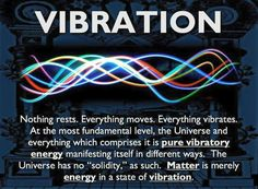 "This Principle embodies the truth that ""everything is in motion""; ""everything vibrates""; ""nothing is at rest""; facts which Modern Science endorses, and which each new scientific discovery tends to verify. And yet this Hermetic Principle was enunciated thousands of years ago, by the Masters of Ancient Egypt. This Principle explains that the differences between different manifestations of Matter, Energy, Mind, and even Spirit, result largely from varying rates of Vibration. From THE ALL…"