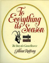 Rattray. To everything its season. MalaMala, the story of a game reserve. 1986