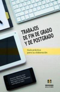 Trabajos de fin de grado y de postgrado : guía práctica para su elaboración / Antonio Sánchez Asín ... [et al.]