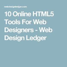 10 Online HTML5 Tools For Web Designers - Web Design Ledger