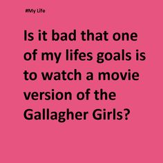 So true! The day that the Gallagher movie comes out will be THE BEST DAY EVER!!