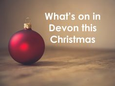 With December just around the corner, it's time to talk about Christmas! Over the coming days and weeks, festive events will be taking place across Devon – here's a pick of the best things to see and do.