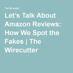 Let's Talk About Amazon Reviews: How We Spot the Fakes | The Wirecutter