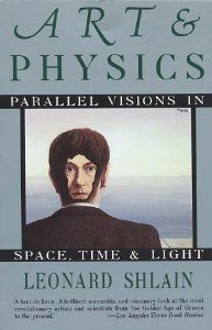 Art and Physics: Parallel Visions in Space, Time, and Light by Leonard Shlain