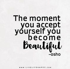 The moment you accept yourself you become beautiful.