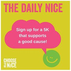 Participating in a 5K run or walk is a great way to be nice to yourself AND your community! Can you recommend one in your area?  Click our profile link to learn more about the Choose To Be Nice movement.  #Running #ChooseToBeNice #DailyNice #Kindness #BeN