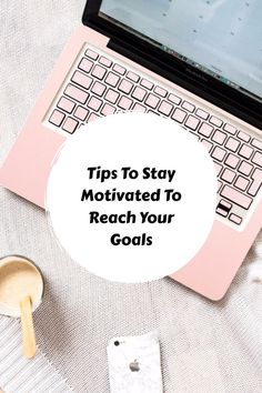 *NEW BLOG POST* Tips To Stay Motivated To Reach Your Goals