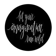 """Let your imagination run wild."""
