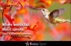 Where words fail, music speaks. - Hans Christian Andersen