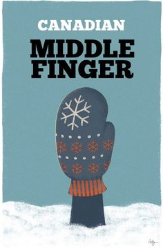 """Minnesota Middle Finger,"" Minnesota Nice poster series by Phil Jones. definitely how I feel in and about January! Canadian Things, I Am Canadian, Canadian Humour, Canadian Memes, Canadian History, Phil Jones, Robert Frost, Minneapolis, Canada Jokes"