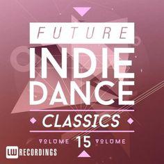 Future Indie Dance Classics – Vol. 15 [2016]
