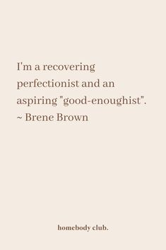 """I'm a recovering perfectionist and an aspiring """"good enoughist"""". - Brene Brown quotes about perfectionism // Brene Brown quotes Pretty Words, Beautiful Words, Cool Words, Brene Brown Quotes, Positive Quotes, Motivational Quotes, Inspirational Quotes, Strong Quotes, Great Quotes"""