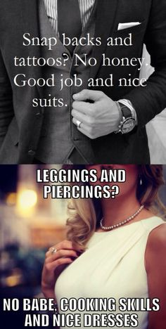 """Or....or...OR!!! You can wear whatever the fuck you want and not let some body policing asshole judge you based on your piercings or article of clothing! Also """"Nice dresses and cooking skills?"""" Like the vapid 50's wife you've always wanted?"""
