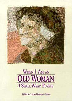 When I Am an Old Woman I Shall Wear Purple by Sandra Haldeman Martz http://www.amazon.com/dp/0918949165/ref=cm_sw_r_pi_dp_QSfRtb0DF40W4AQT