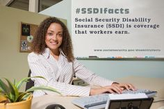 Social Security Disability Insurance (SSDI) is coverage that workers earn.