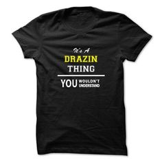 awesome Its a DRAZIN thing you wouldn't understand Check more at http://onlineshopforshirts.com/its-a-drazin-thing-you-wouldnt-understand.html