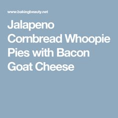 whoopie pies with bacon goat cheese jalapeno cornbread whoopie pies ...