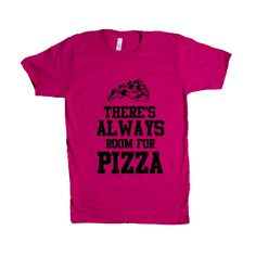 There's Always Room For Pizza Cheese Meat Lovers Vegetarian Pizzatarian Hungry Here For The Slice Eat Want SGAL1 Unisex T Shirt