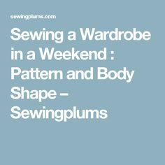 Sewing a Wardrobe in a Weekend : Pattern and Body Shape – Sewingplums