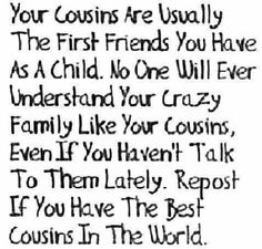 I LOVE MY COUSINS   they are the best cousins ever. They were my first best friends, through thick and thin and are still my best friends now. I love you Cass and Corinne:)