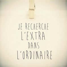 Je recherche l'extra dans l'ordinaire Translation: I'm looking for the extra in the ordinary. French Phrases, French Words, French Quotes, French Sayings, Words Quotes, Me Quotes, Blabla, Positiv Quotes, Quote Citation