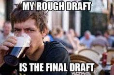Yes so true! I don't think I've made an actual rough and final draft separately in years lol