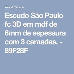 03116f9f0f Escudo São Paulo fc 3D em mdf de 6mm de espessura com 3 camadas. -