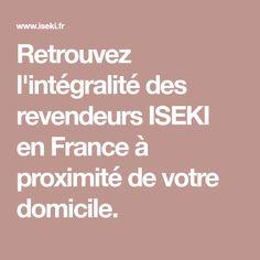 Retrouvez l'intégralité des revendeurs ISEKI en France à proximité de votre domicile.