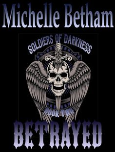 Michelle Betham - Author of HOT erotic, Rock Star and MC Romance: 'Betrayed' - Soldiers of Darkness Book #2 - Chapter One
