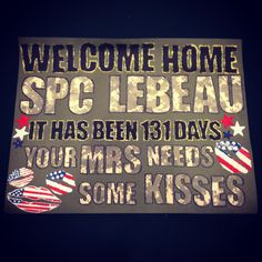The sign I made for my husband when he was able to come home for the holidays. The digital camo I used was duct tape!