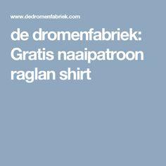 de dromenfabriek: Gratis naaipatroon raglan shirt