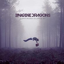 "Imagine Dragons ""Continued Silence""."