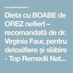 Dieta cu BOABE de OREZ nefiert – recomandată de dr. Virginia Faur, pentru detoxifiere și slăbire - Top Remedii Naturiste Natur House, Beauty Makeover, Healthy Nutrition, Weight Loss Transformation, Nice Body, Metabolism, Good To Know, Health Benefits, Cardio